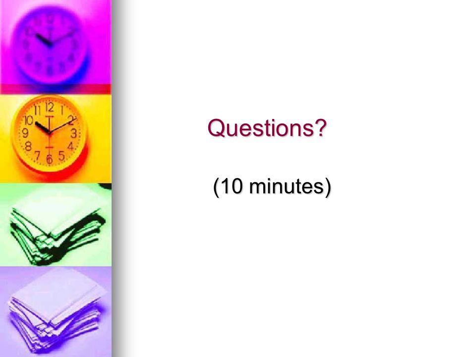 Questions Questions (10 minutes) (10 minutes)