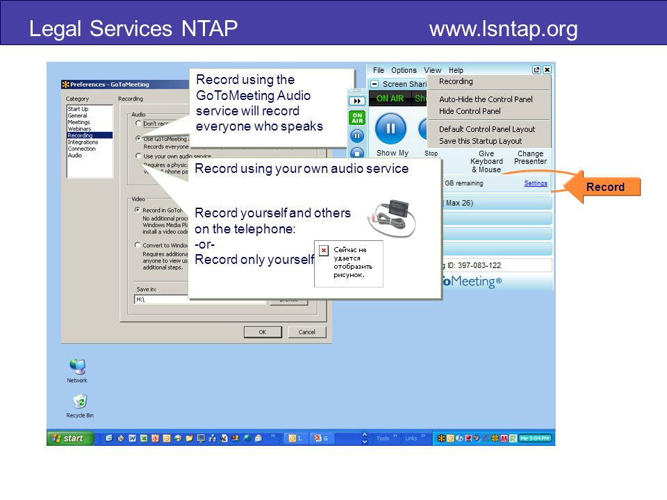 Legal Services NTAP www.lsntap.org Record Record using the GoToMeeting Audio service will record everyone who speaks Record using your own audio service Record yourself and others on the telephone: -or- Record only yourself Record using your own audio service Record yourself and others on the telephone: -or- Record only yourself
