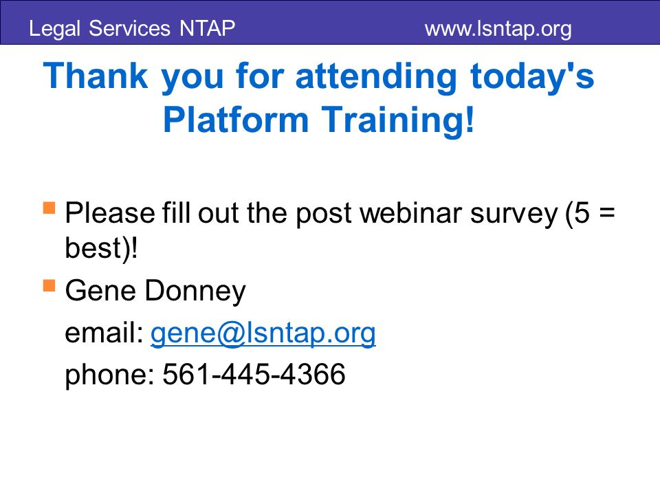 Legal Services NTAP www.lsntap.org Thank you for attending today s Platform Training.