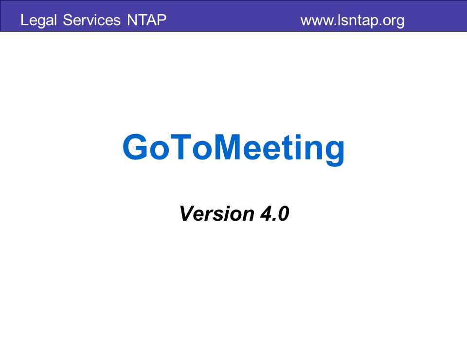 Legal Services NTAP www.lsntap.org GoToWebinar Version 2.0