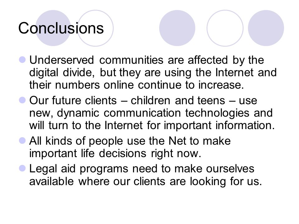 Conclusions Underserved communities are affected by the digital divide, but they are using the Internet and their numbers online continue to increase.