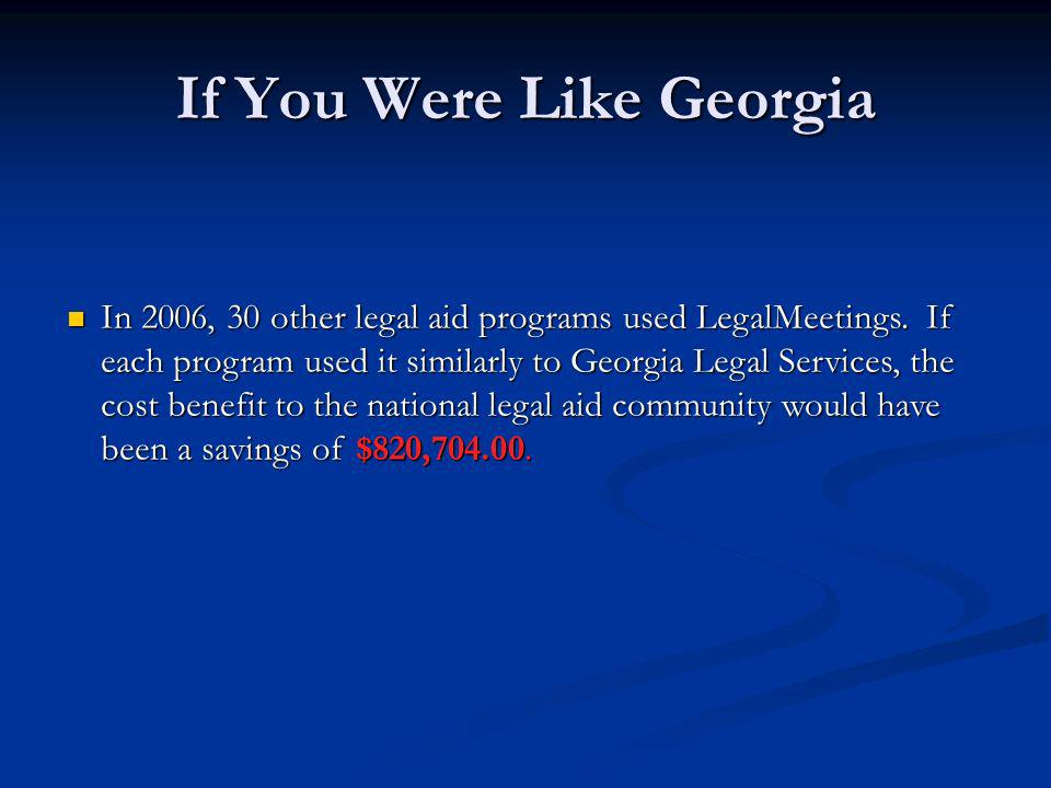 If You Were Like Georgia In 2006, 30 other legal aid programs used LegalMeetings.