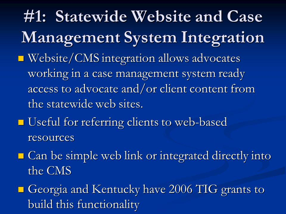 #1: Statewide Website and Case Management System Integration Website/CMS integration allows advocates working in a case management system ready access to advocate and/or client content from the statewide web sites.