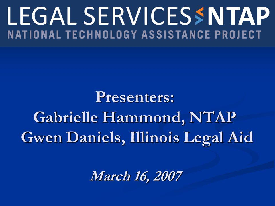 Presenters: Gabrielle Hammond, NTAP Gwen Daniels, Illinois Legal Aid March 16, 2007