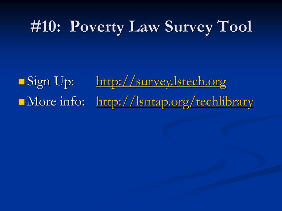 #10: Poverty Law Survey Tool Sign Up:   Sign Up:   More info:   More info:
