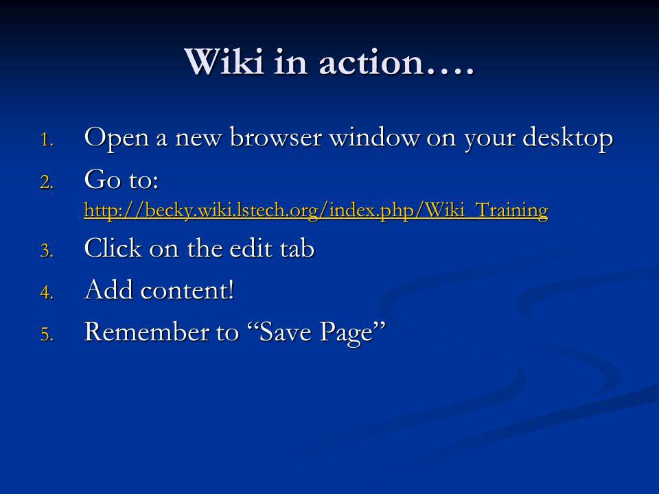 Wiki in action…. 1. Open a new browser window on your desktop 2.