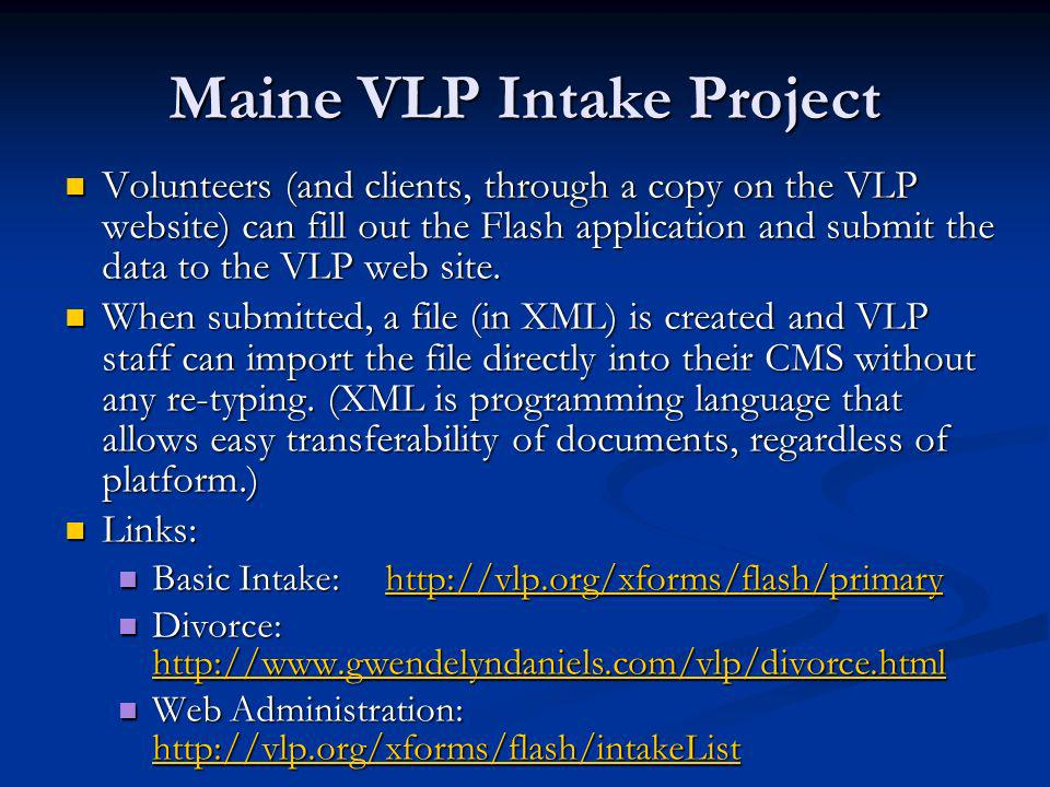 Maine VLP Intake Project Volunteers (and clients, through a copy on the VLP website) can fill out the Flash application and submit the data to the VLP web site.
