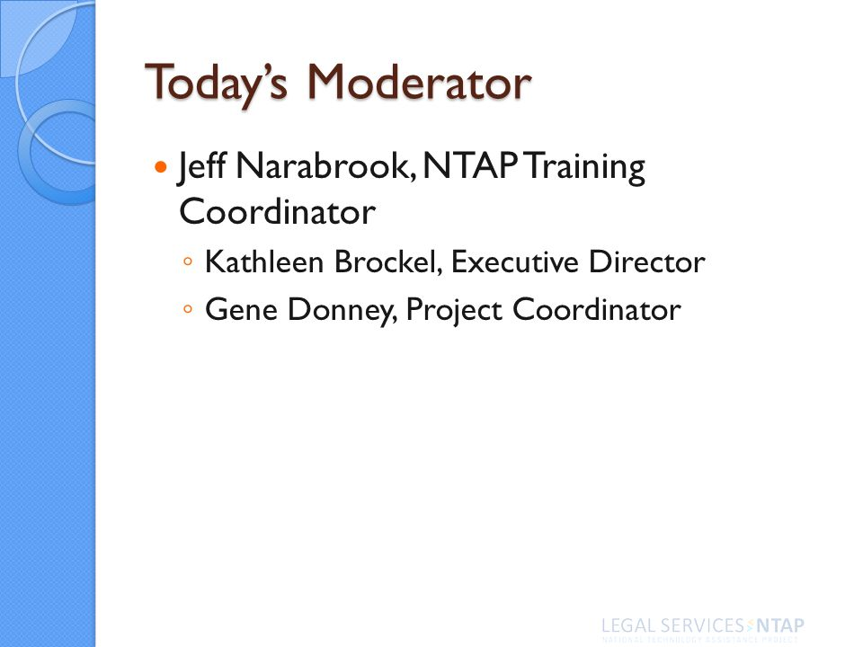 Todays Moderator Jeff Narabrook, NTAP Training Coordinator Kathleen Brockel, Executive Director Gene Donney, Project Coordinator