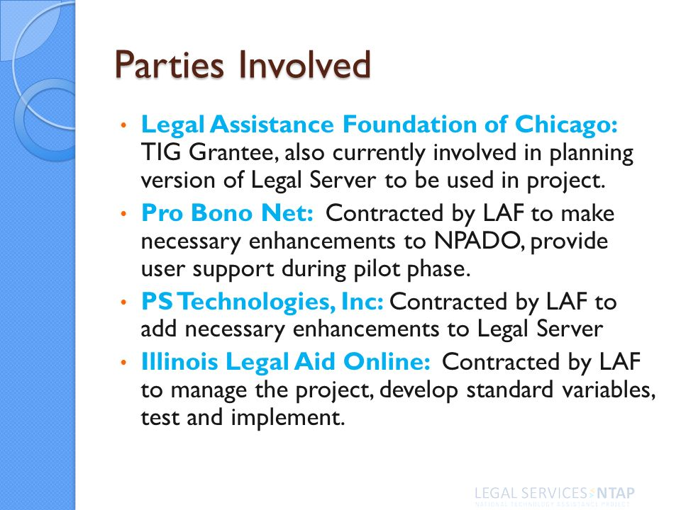 Parties Involved Legal Assistance Foundation of Chicago: TIG Grantee, also currently involved in planning version of Legal Server to be used in project.