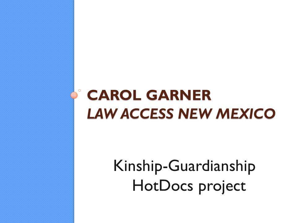 CAROL GARNER LAW ACCESS NEW MEXICO Kinship-Guardianship HotDocs project