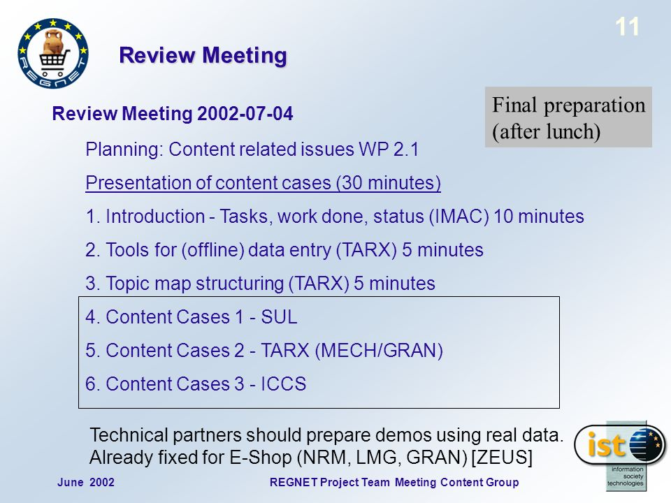 11 June 2002REGNET Project Team Meeting Content Group Review Meeting Review Meeting 2002-07-04 Planning: Content related issues WP 2.1 Presentation of content cases (30 minutes) 1.