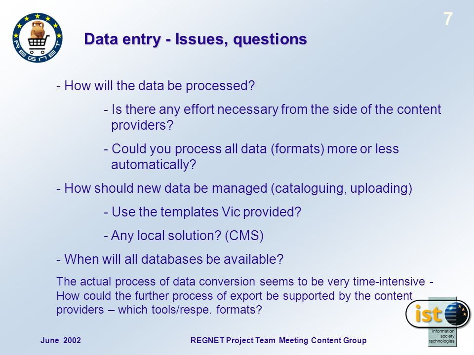 7 June 2002REGNET Project Team Meeting Content Group Data entry - Issues, questions - How will the data be processed.