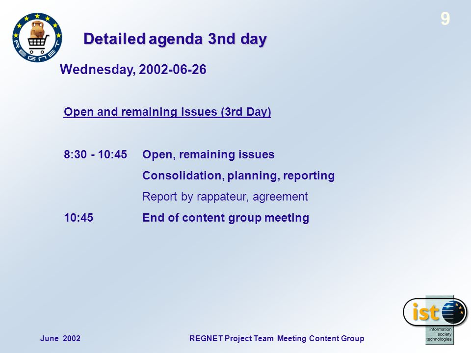10 June 2002REGNET Project Team Meeting Content Group Status reports [could not be finished during the meeting] All partners should send their presentations to AIT for publishing on the web site: - to prepare review meeting - to give other partners possibility to inform about status of data generation/data available