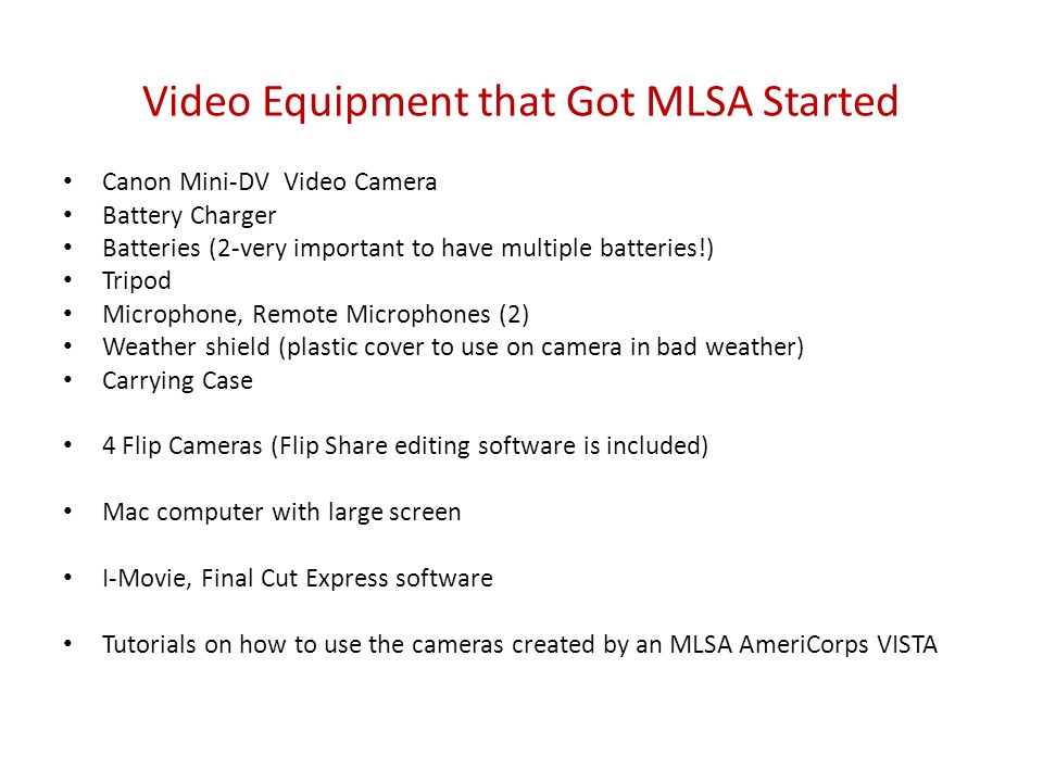 Video Tips If resources are not available for the purchase of expensive equipment, use inexpensive and/or free equipment and software, such as Flipcams, smartphones, YouTube editing, resources available through Tech Soup, etc.