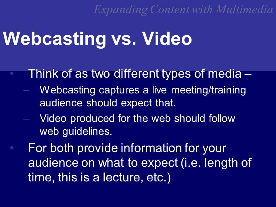 Expanding Content with Multimedia Webcasting vs.