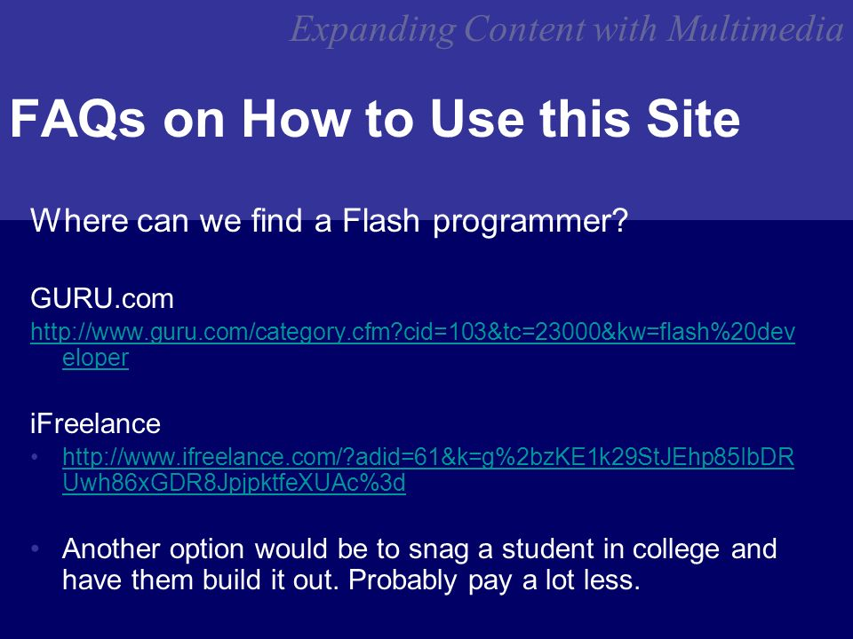 Expanding Content with Multimedia FAQs on How to Use this Site Where can we find a Flash programmer.