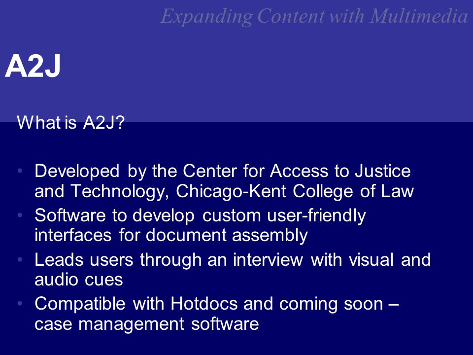 Expanding Content with Multimedia A2J What is A2J.