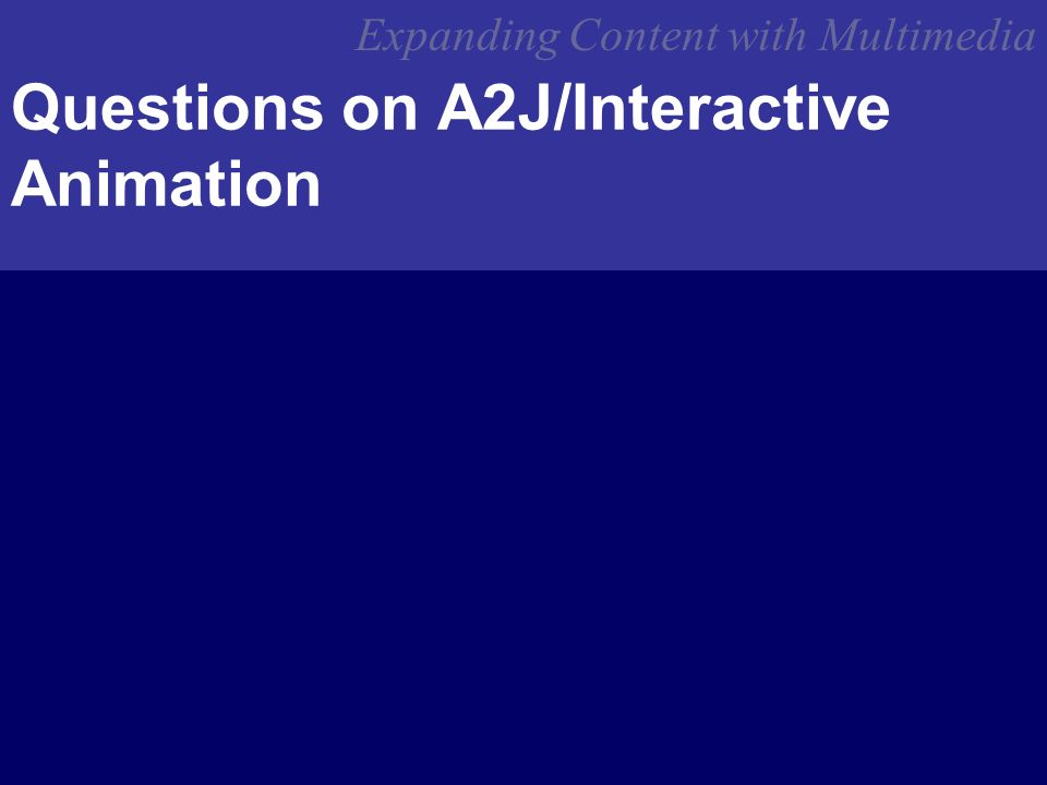 Expanding Content with Multimedia Questions on A2J/Interactive Animation