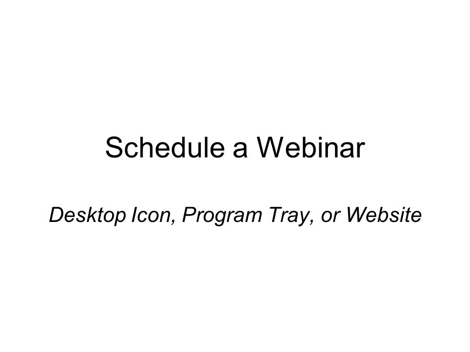 Schedule a Webinar Desktop Icon, Program Tray, or Website