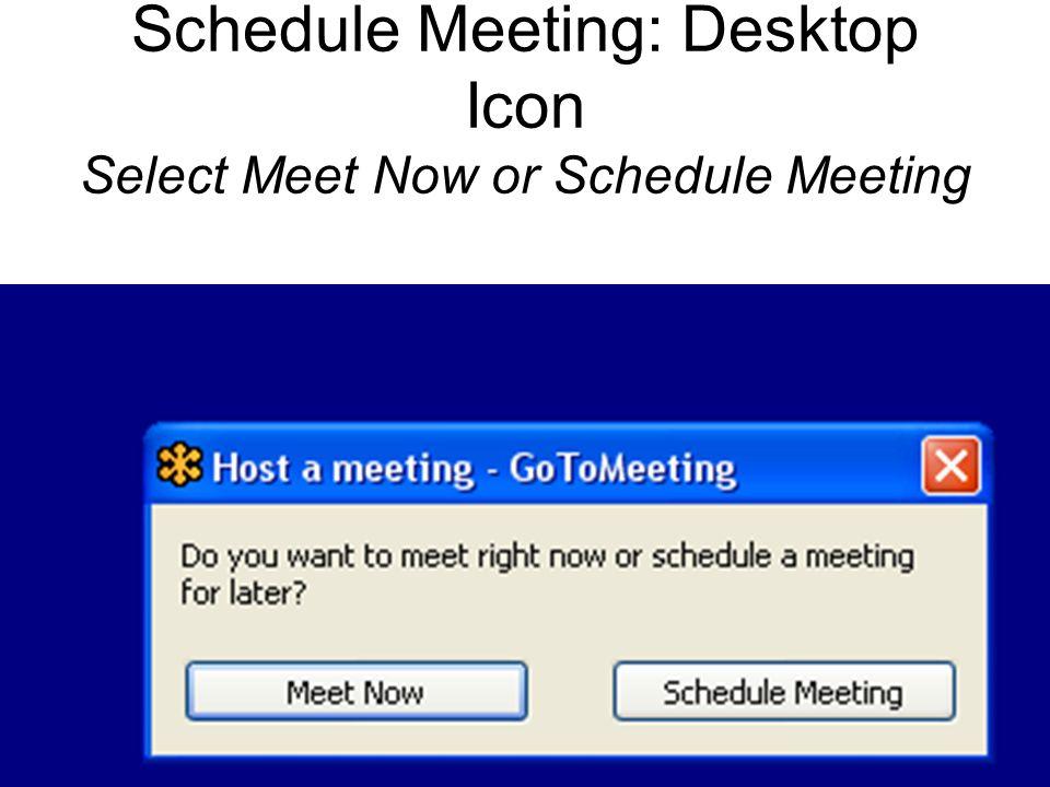 Schedule Meeting: Desktop Icon Select Meet Now or Schedule Meeting
