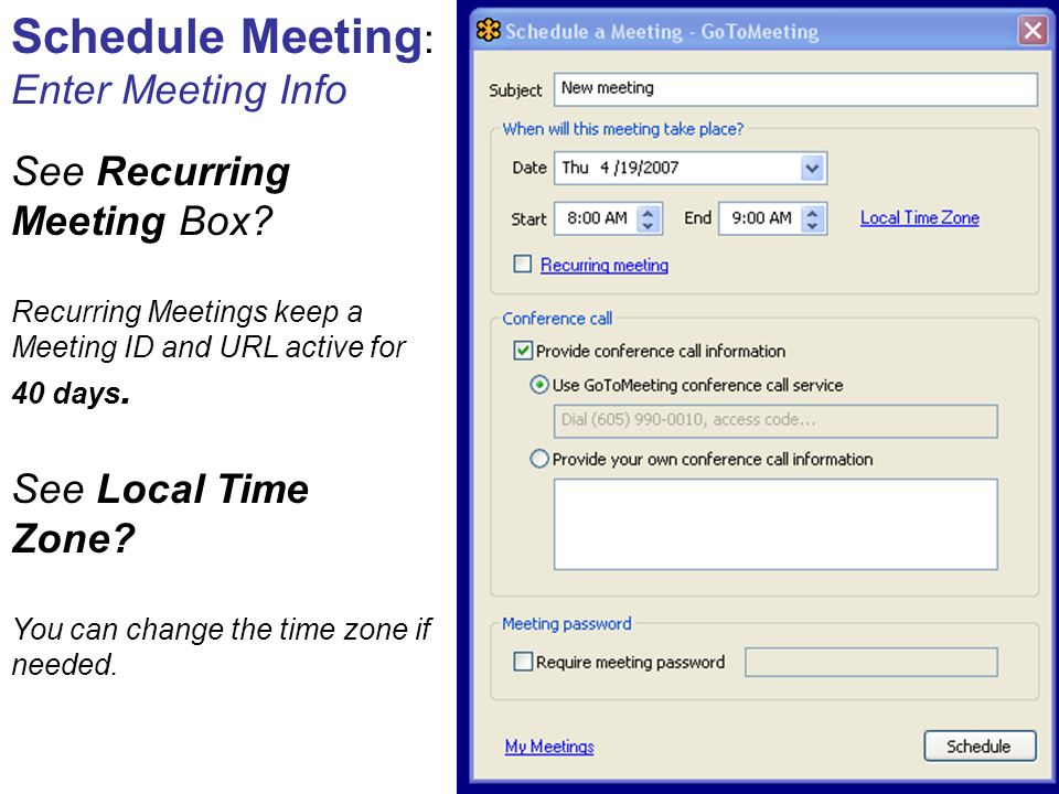 Schedule Meeting : Enter Meeting Info See Recurring Meeting Box? Recurring Meetings keep a Meeting ID and URL active for 40 days. See Local Time Zone?