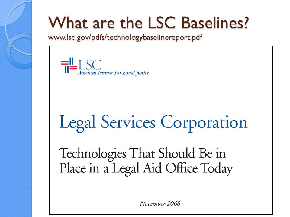 What are the LSC Baselines? www.lsc.gov/pdfs/technologybaselinereport.pdf