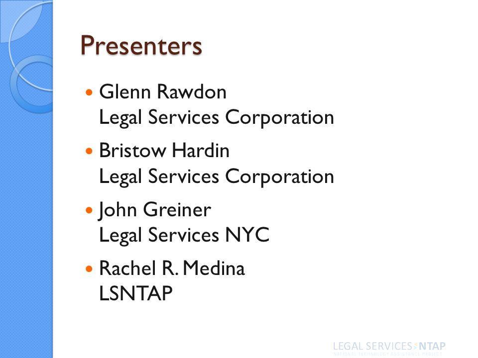 Presenters Glenn Rawdon Legal Services Corporation Bristow Hardin Legal Services Corporation John Greiner Legal Services NYC Rachel R. Medina LSNTAP