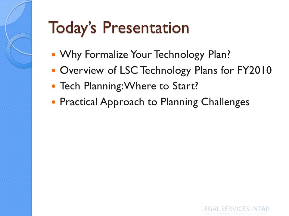 Information about the Technology Planning Process should include: Description of the basic elements of the planning process Discussion of how technology planning is integrated into the program s overall service delivery planning