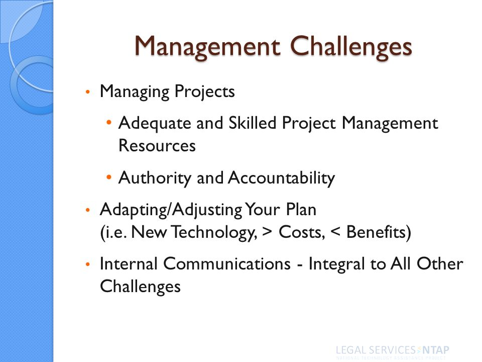 Management Challenges Managing Projects Adequate and Skilled Project Management Resources Authority and Accountability Adapting/Adjusting Your Plan (i.e.
