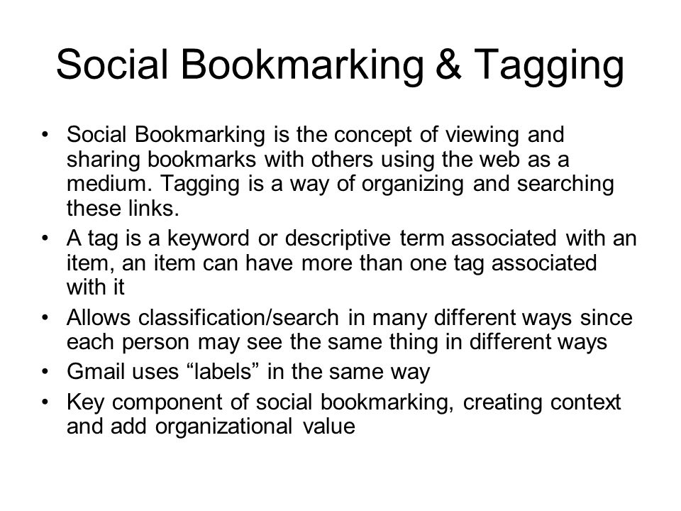Del.icio.us It is a social bookmarking web service for storing and sharing web bookmarks users can tag each of their bookmarks with a number of freely chosen keywords A combined view of everyone s bookmarks with a given tag is available; e.g.