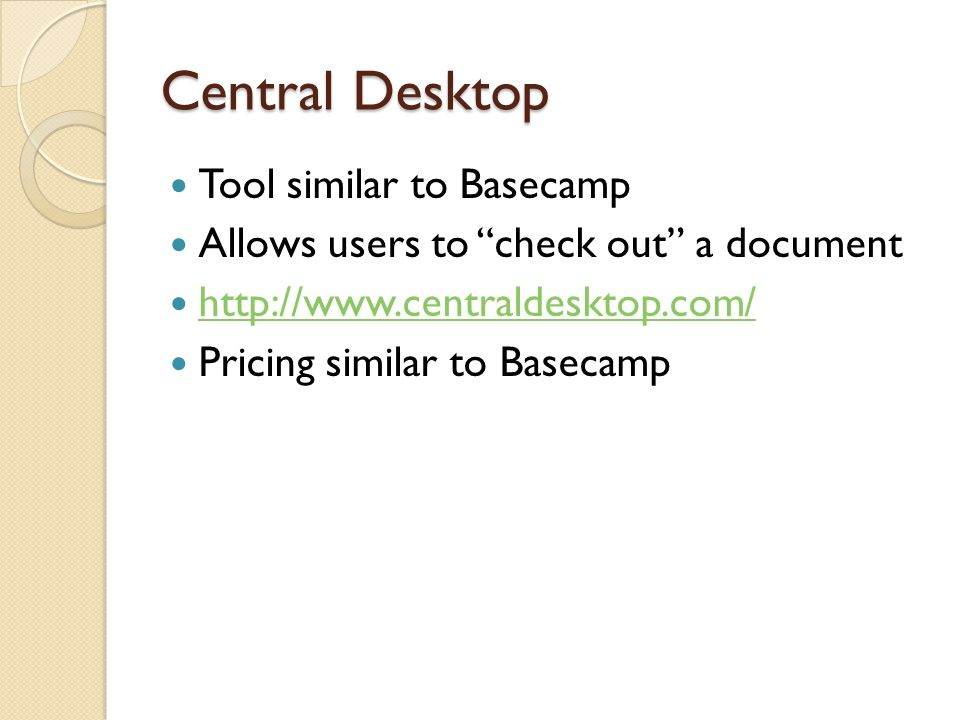 Central Desktop Tool similar to Basecamp Allows users to check out a document http://www.centraldesktop.com/ Pricing similar to Basecamp