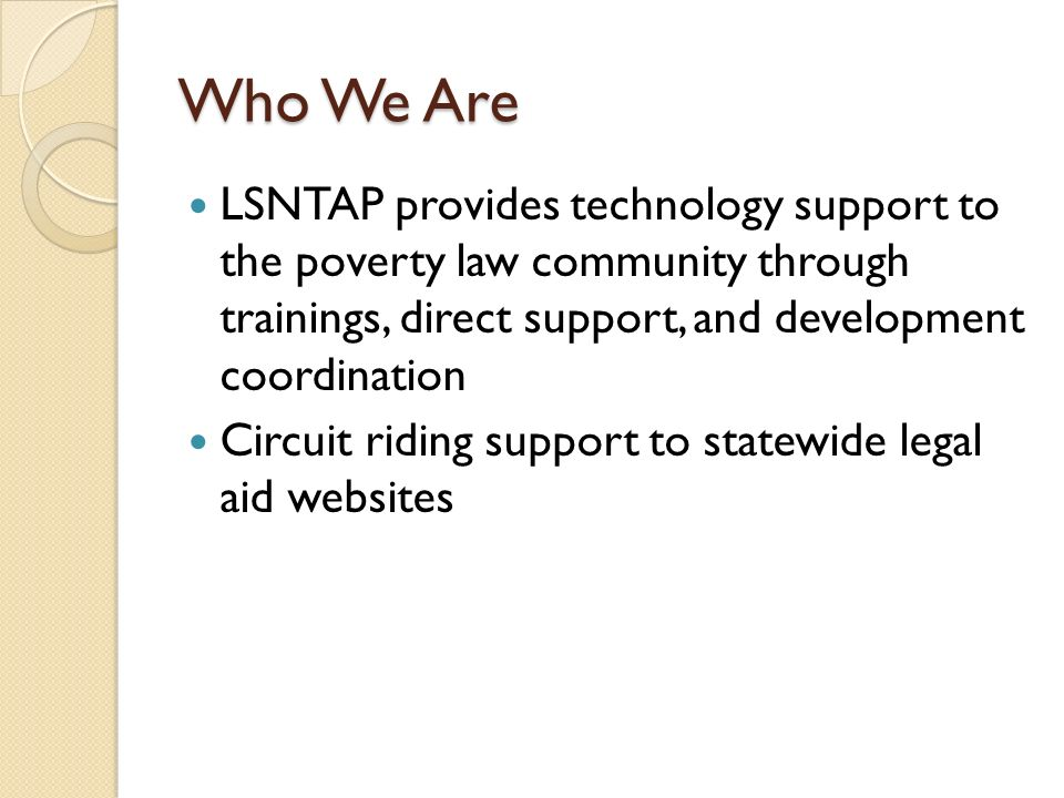 Who We Are LSNTAP provides technology support to the poverty law community through trainings, direct support, and development coordination Circuit rid
