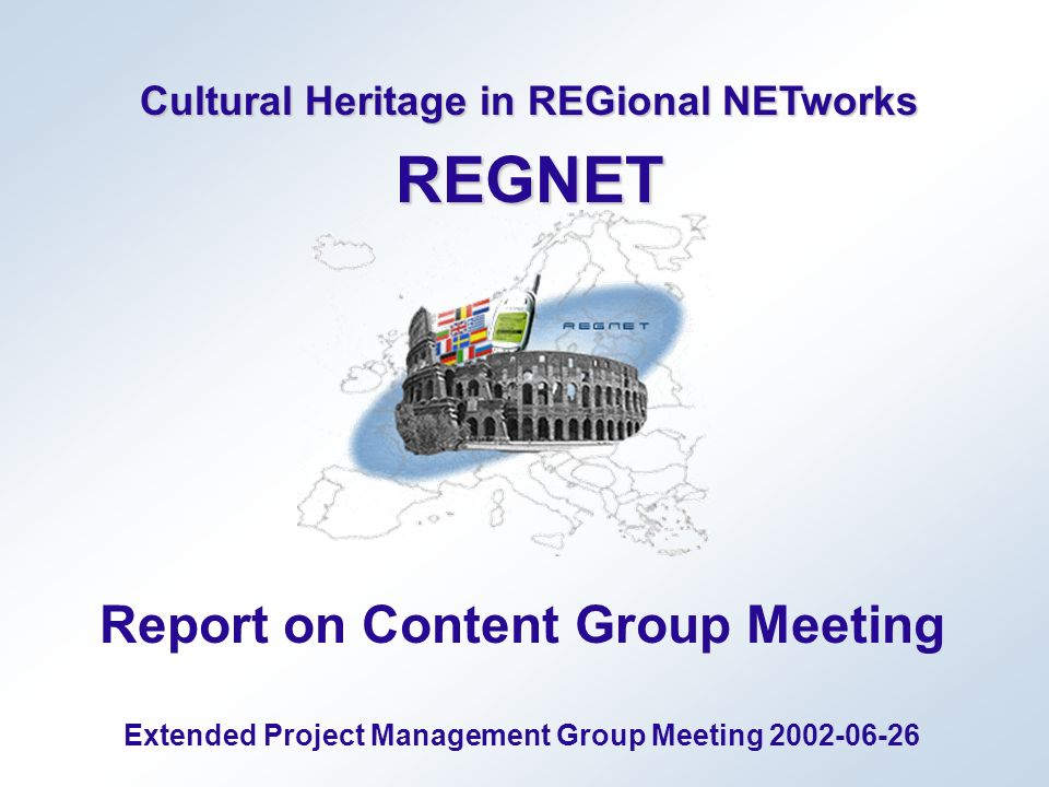 Cultural Heritage in REGional NETworks REGNET Report on Content Group Meeting Extended Project Management Group Meeting
