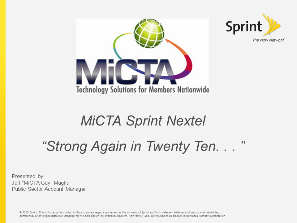 © 2010 Sprint. This information is subject to Sprint policies regarding use and is the property of Sprint and/or its relevant affiliates and may conta