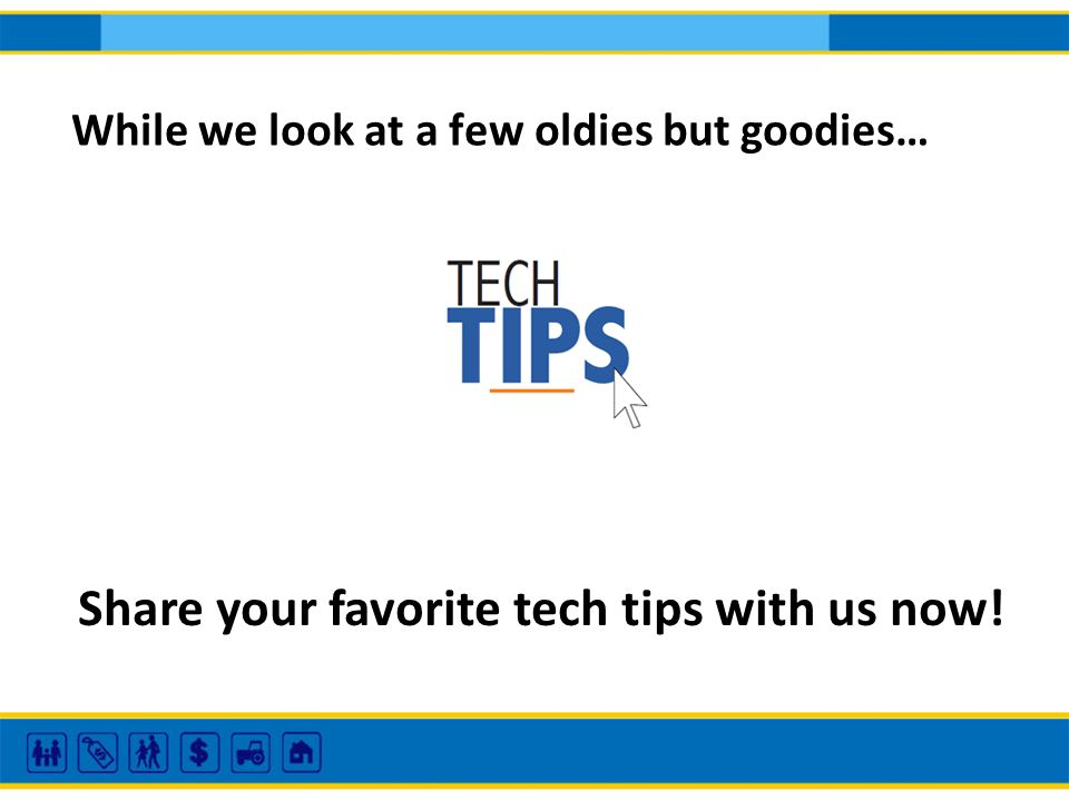 While we look at a few oldies but goodies… Share your favorite tech tips with us now!