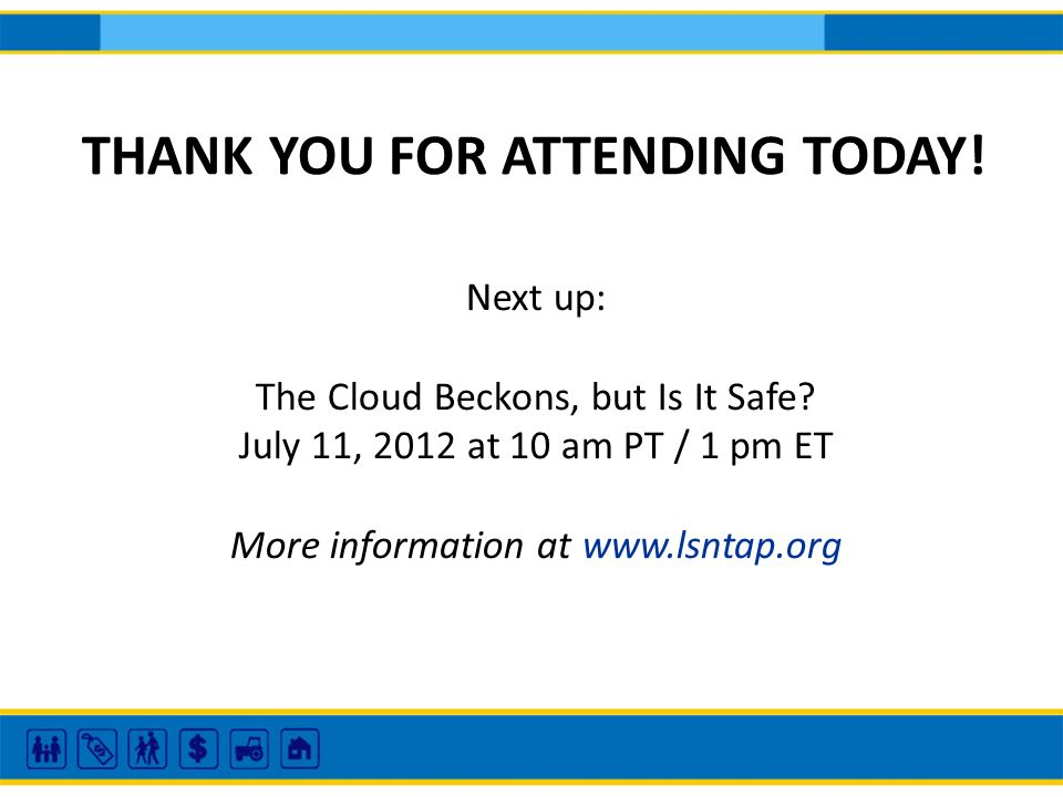 THANK YOU FOR ATTENDING TODAY.Next up: The Cloud Beckons, but Is It Safe.