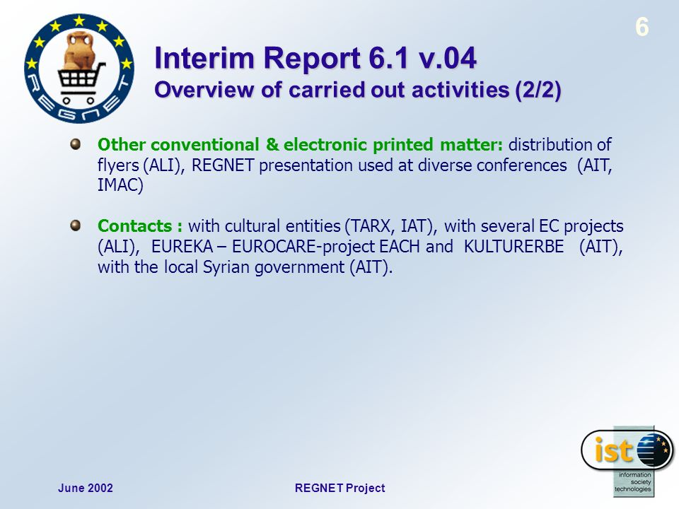 June 2002REGNET Project 6 Interim Report 6.1 v.04 Overview of carried out activities (2/2) Other conventional & electronic printed matter: distributio