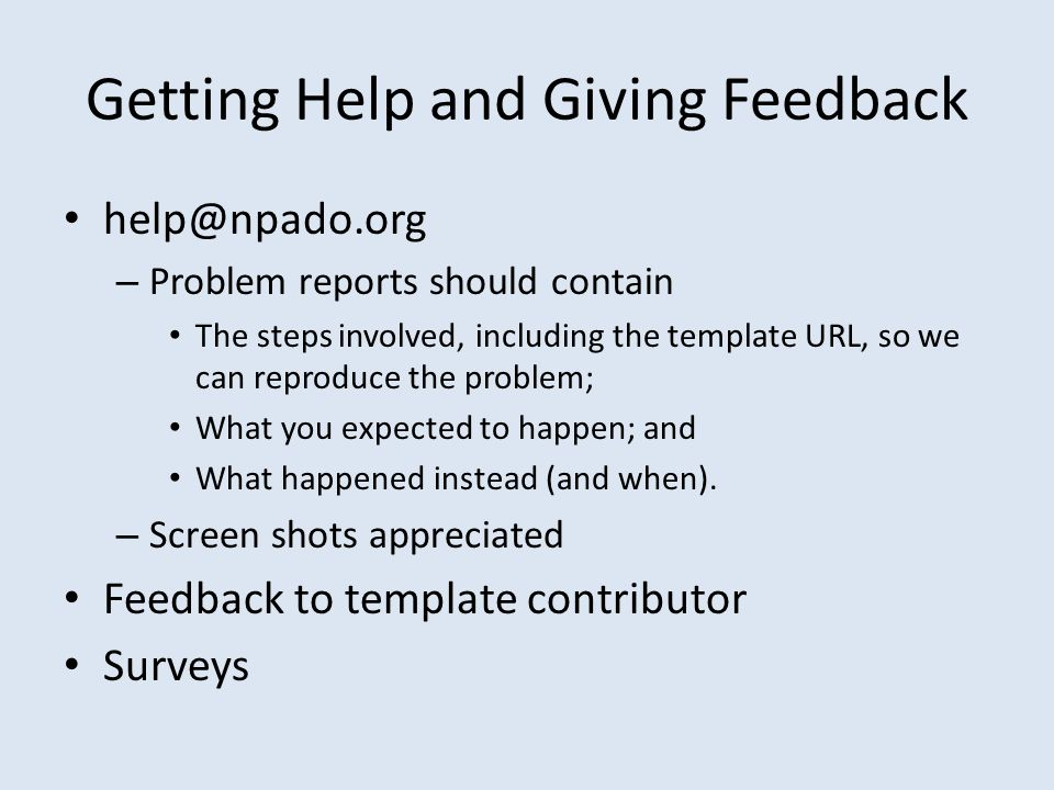 Getting Help and Giving Feedback help@npado.org – Problem reports should contain The steps involved, including the template URL, so we can reproduce t