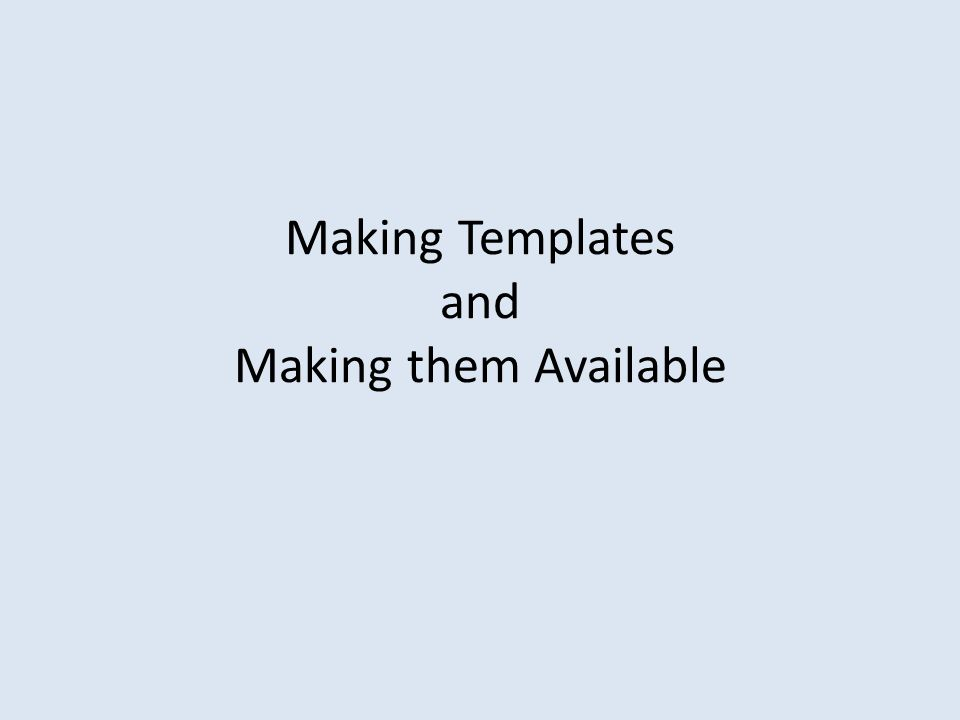 Making Templates and Making them Available