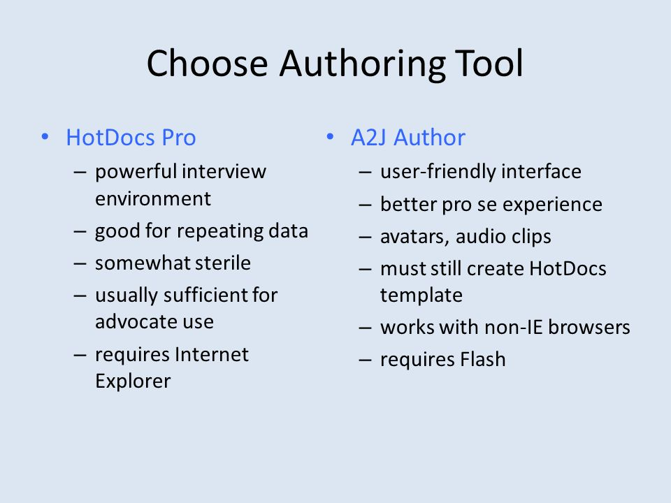 Choose Authoring Tool HotDocs Pro – powerful interview environment – good for repeating data – somewhat sterile – usually sufficient for advocate use