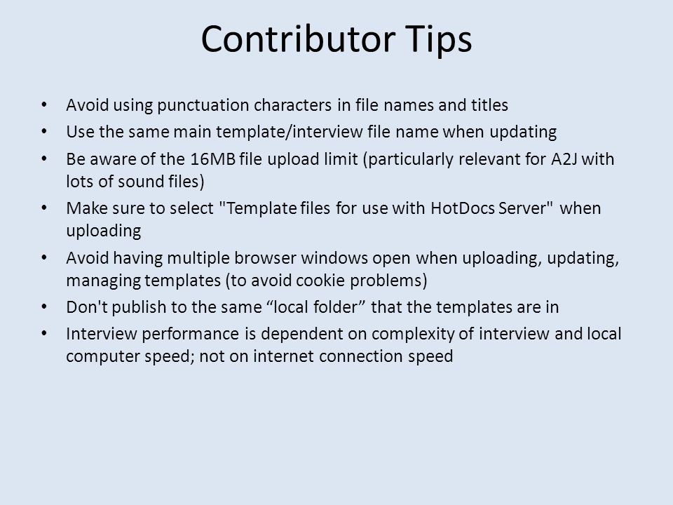 Contributor Tips Avoid using punctuation characters in file names and titles Use the same main template/interview file name when updating Be aware of