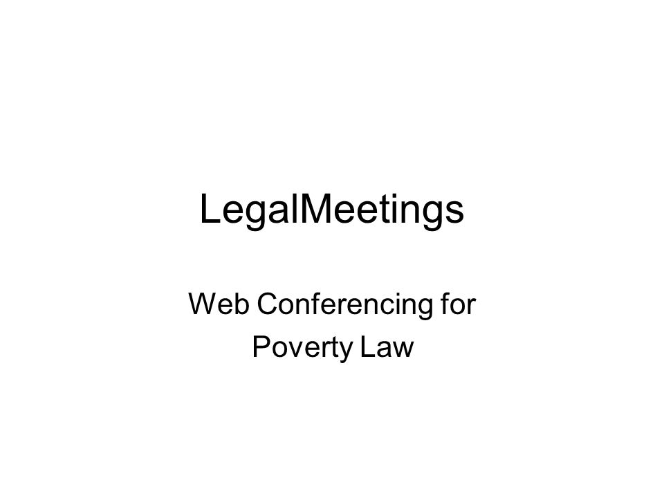 LegalMeetings Web Conferencing for Poverty Law