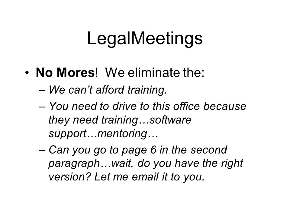 LegalMeetings No Mores. We eliminate the: –We cant afford training.