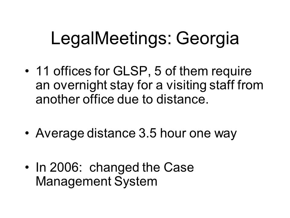 LegalMeetings: Georgia 11 offices for GLSP, 5 of them require an overnight stay for a visiting staff from another office due to distance.