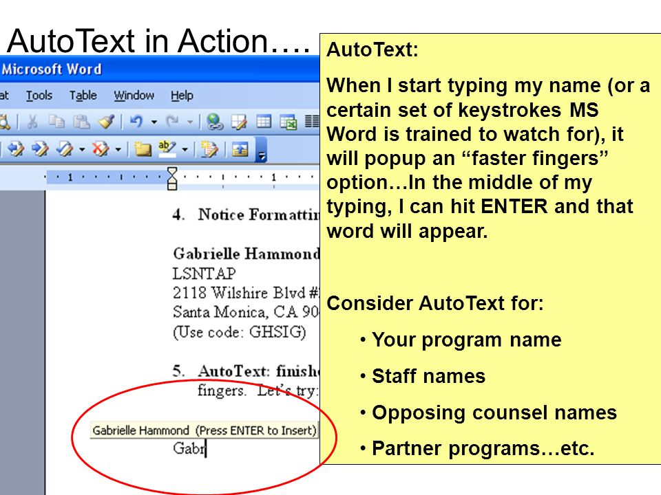 AutoText: When I start typing my name (or a certain set of keystrokes MS Word is trained to watch for), it will popup an faster fingers option…In the