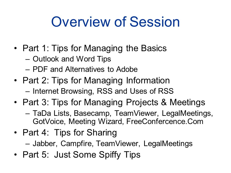 Overview of Session Part 1: Tips for Managing the Basics –Outlook and Word Tips –PDF and Alternatives to Adobe Part 2: Tips for Managing Information –