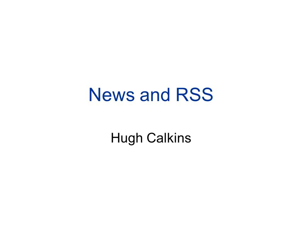 News and RSS Hugh Calkins