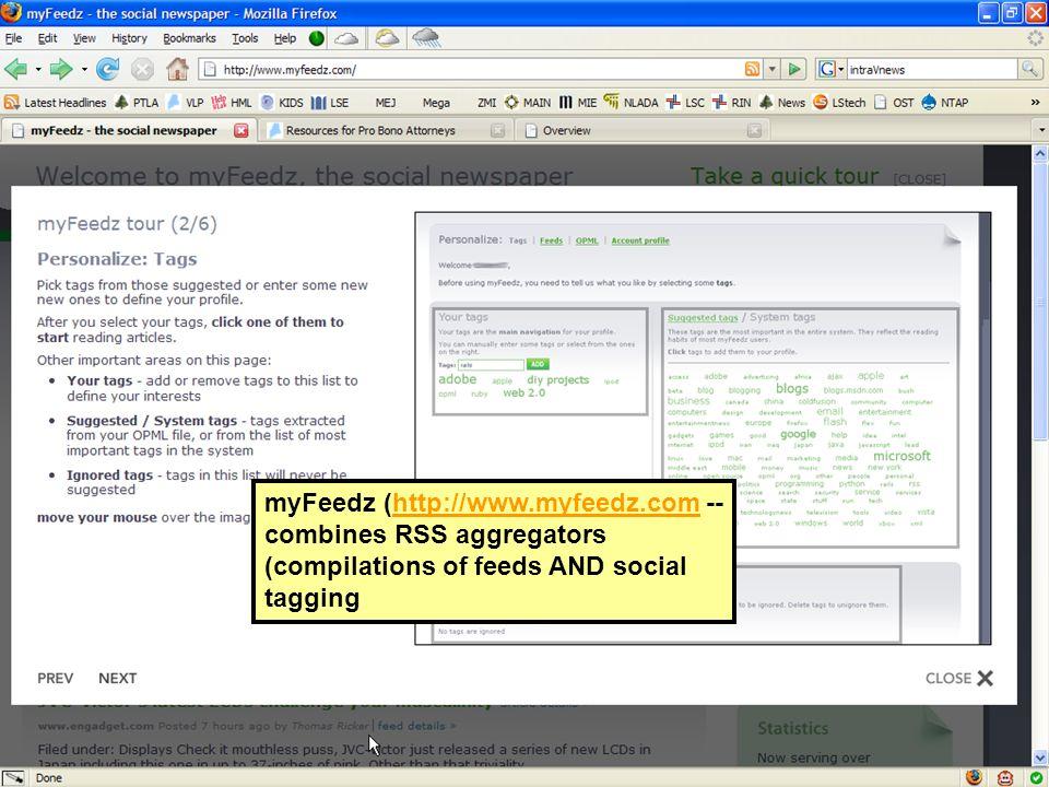 myFeedz (http://www.myfeedz.com -- combines RSS aggregators (compilations of feeds AND social tagginghttp://www.myfeedz.com