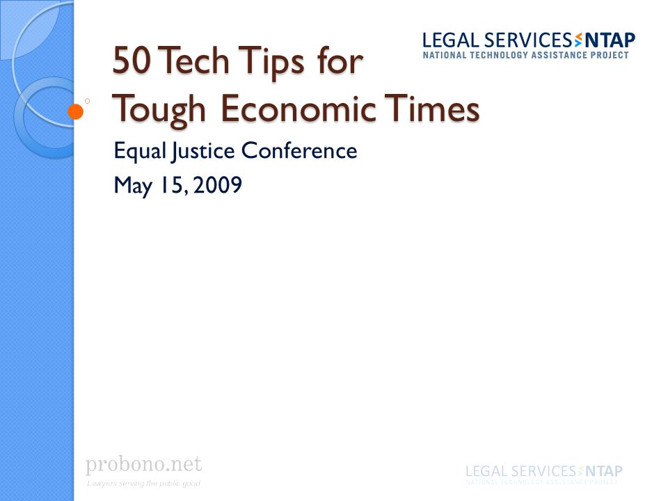 50 Tech Tips for Tough Economic Times Equal Justice Conference May 15, 2009