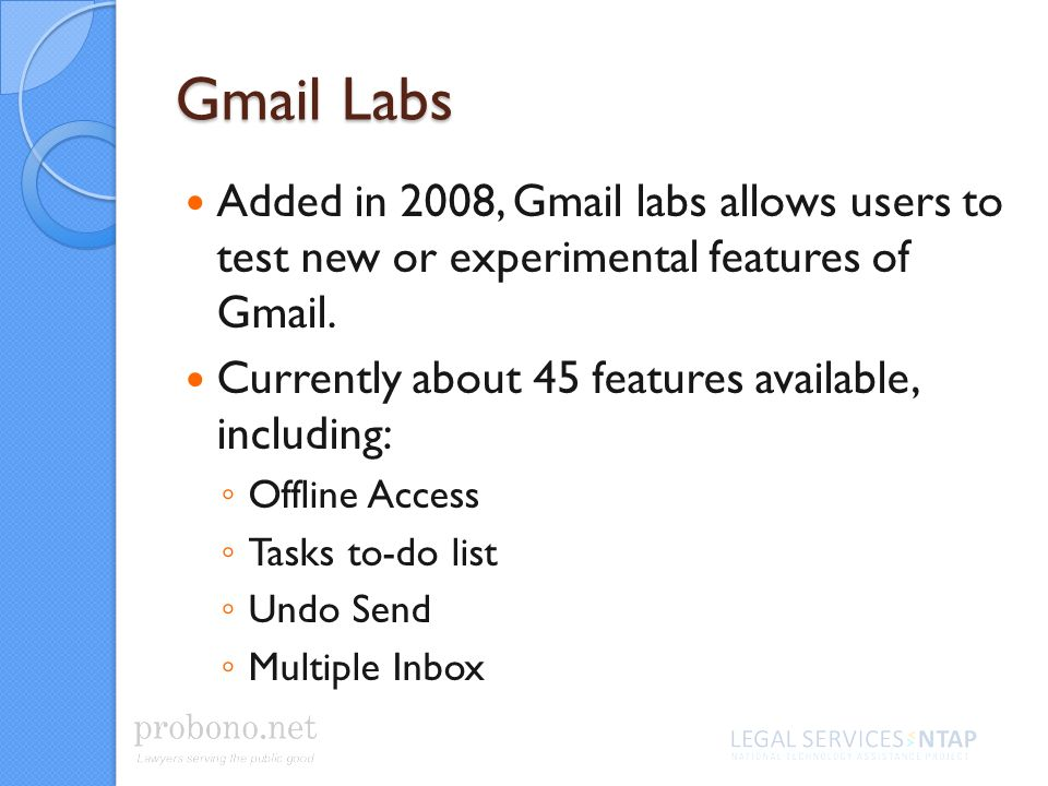 Gmail Labs Added in 2008, Gmail labs allows users to test new or experimental features of Gmail.